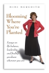 Blooming Where You're Planted by Mimi Meredith