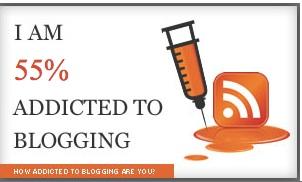 I am 55% addicted to blogging.